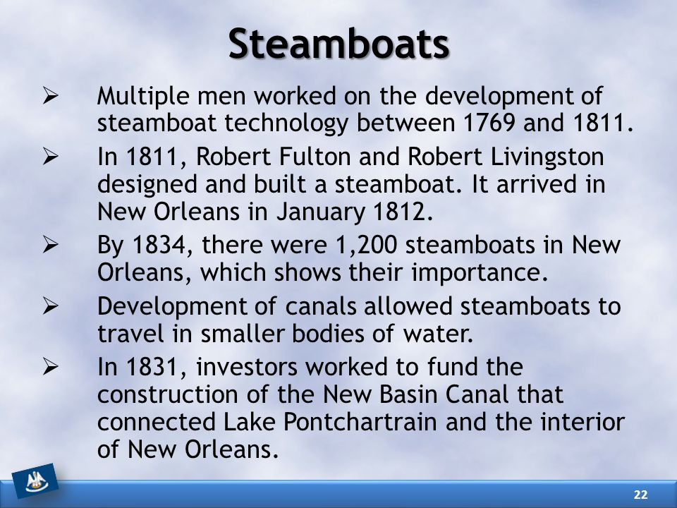 Steamboats Multiple men worked on the development of steamboat technology between 1769 and 1811.