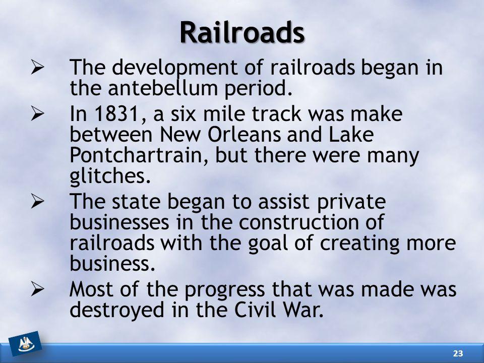 Railroads The development of railroads began in the antebellum period.