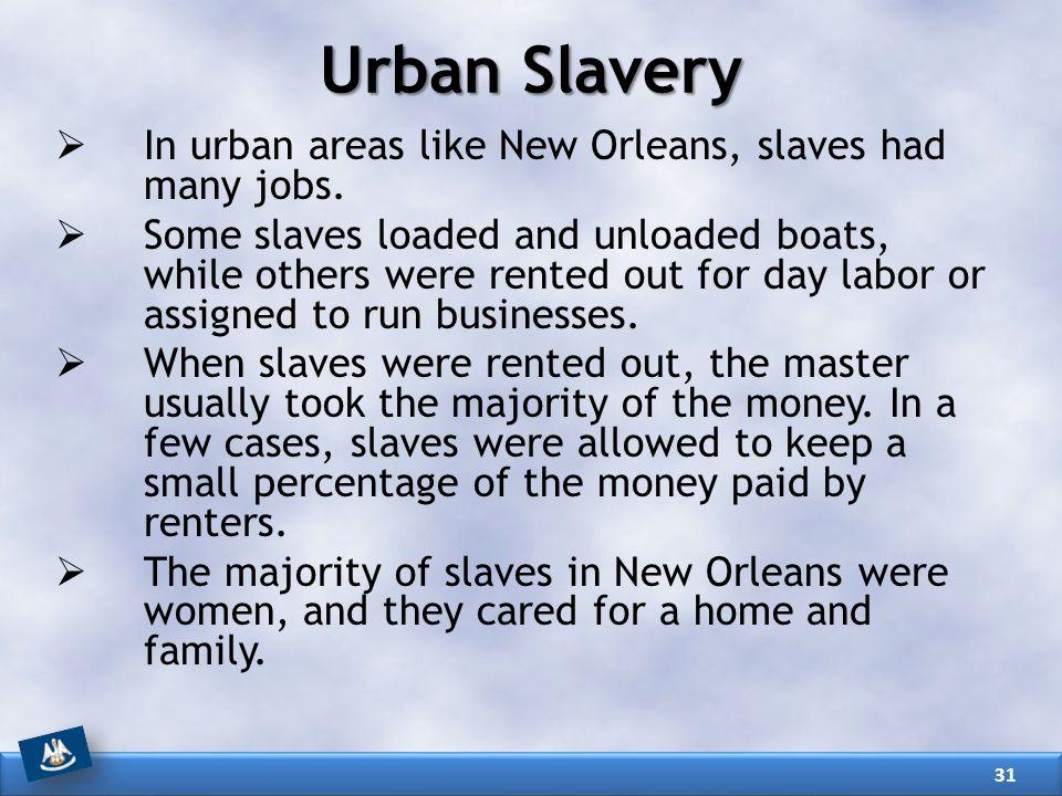 Urban Slavery In urban areas like New Orleans, slaves had many jobs.