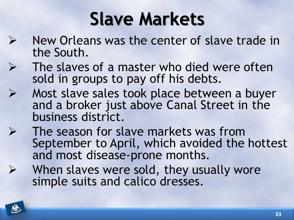 Slave Markets New Orleans was the center of slave trade in the South.