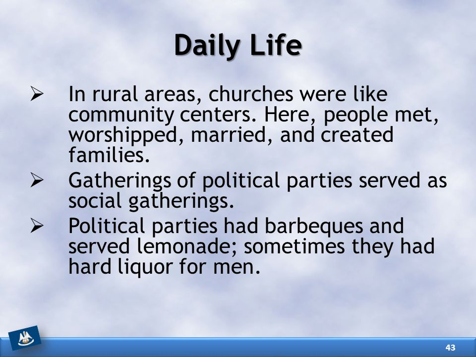 Daily Life In rural areas, churches were like community centers. Here, people met, worshipped, married, and created families.