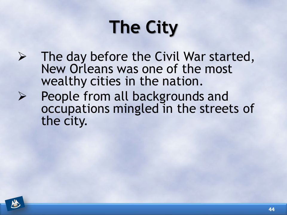 The City The day before the Civil War started, New Orleans was one of the most wealthy cities in the nation.
