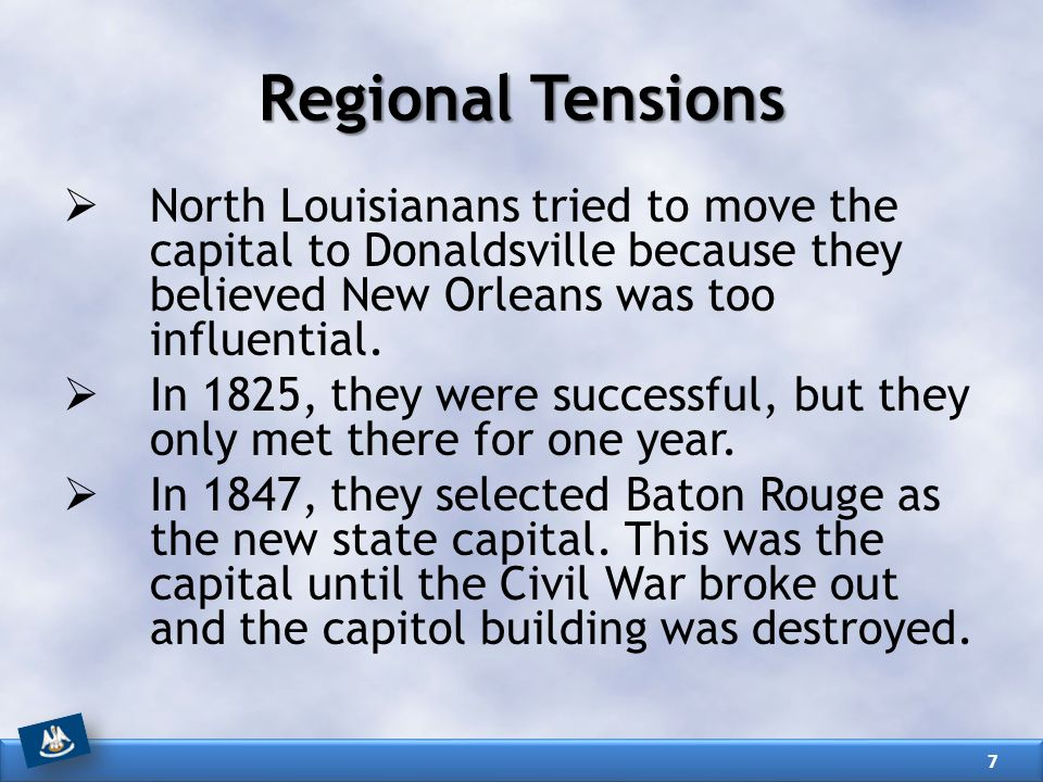 Regional Tensions North Louisianans tried to move the capital to Donaldsville because they believed New Orleans was too influential.