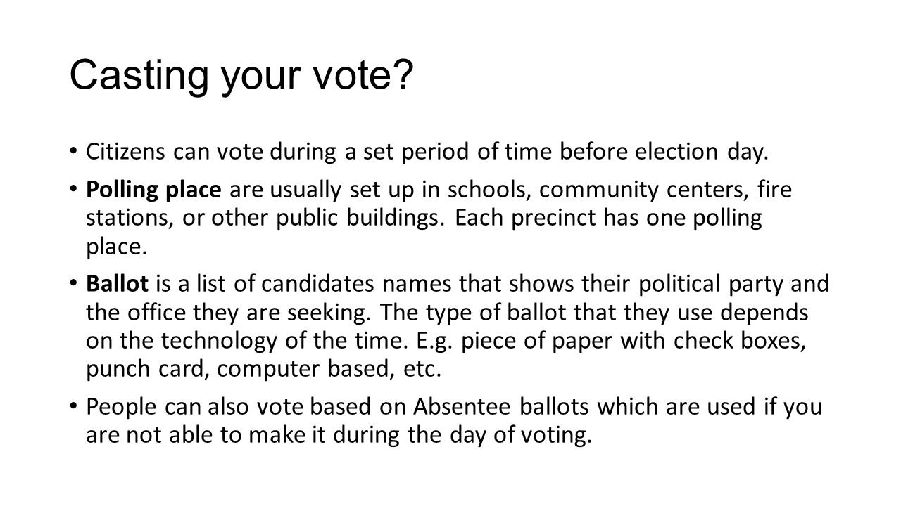 Casting your vote Citizens can vote during a set period of time before election day.