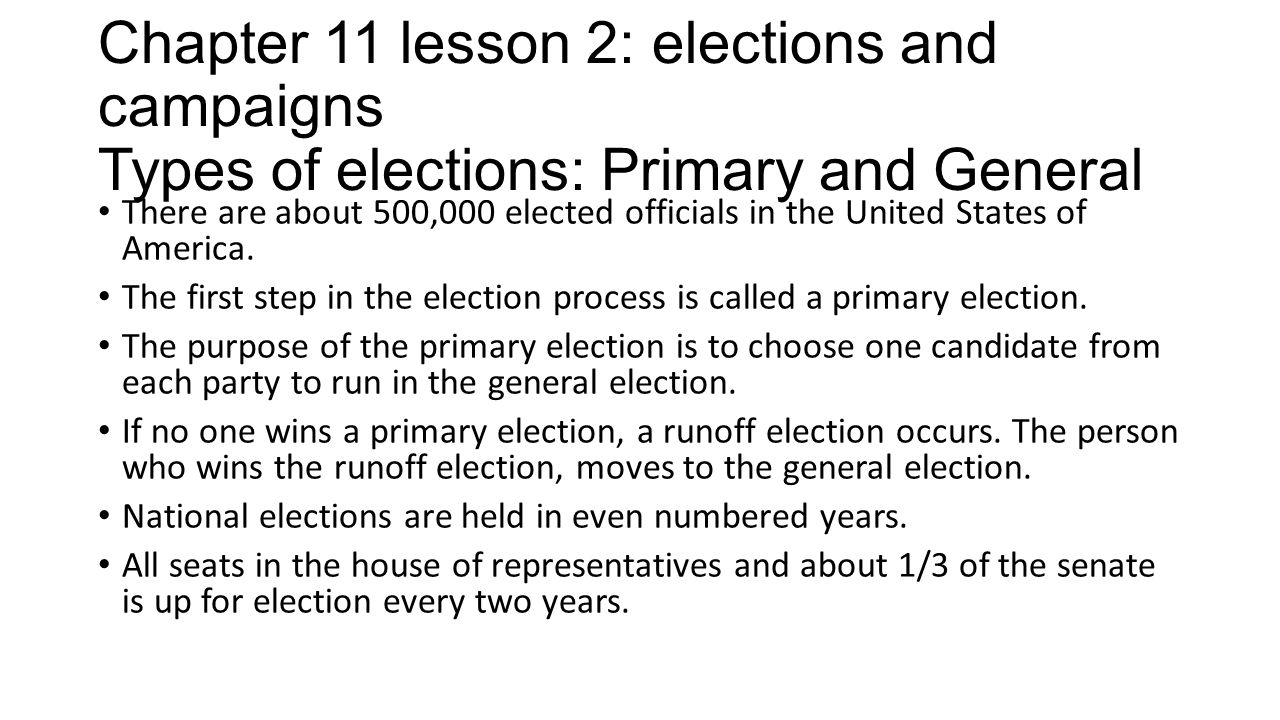 Chapter 11 lesson 2: elections and campaigns Types of elections: Primary and General