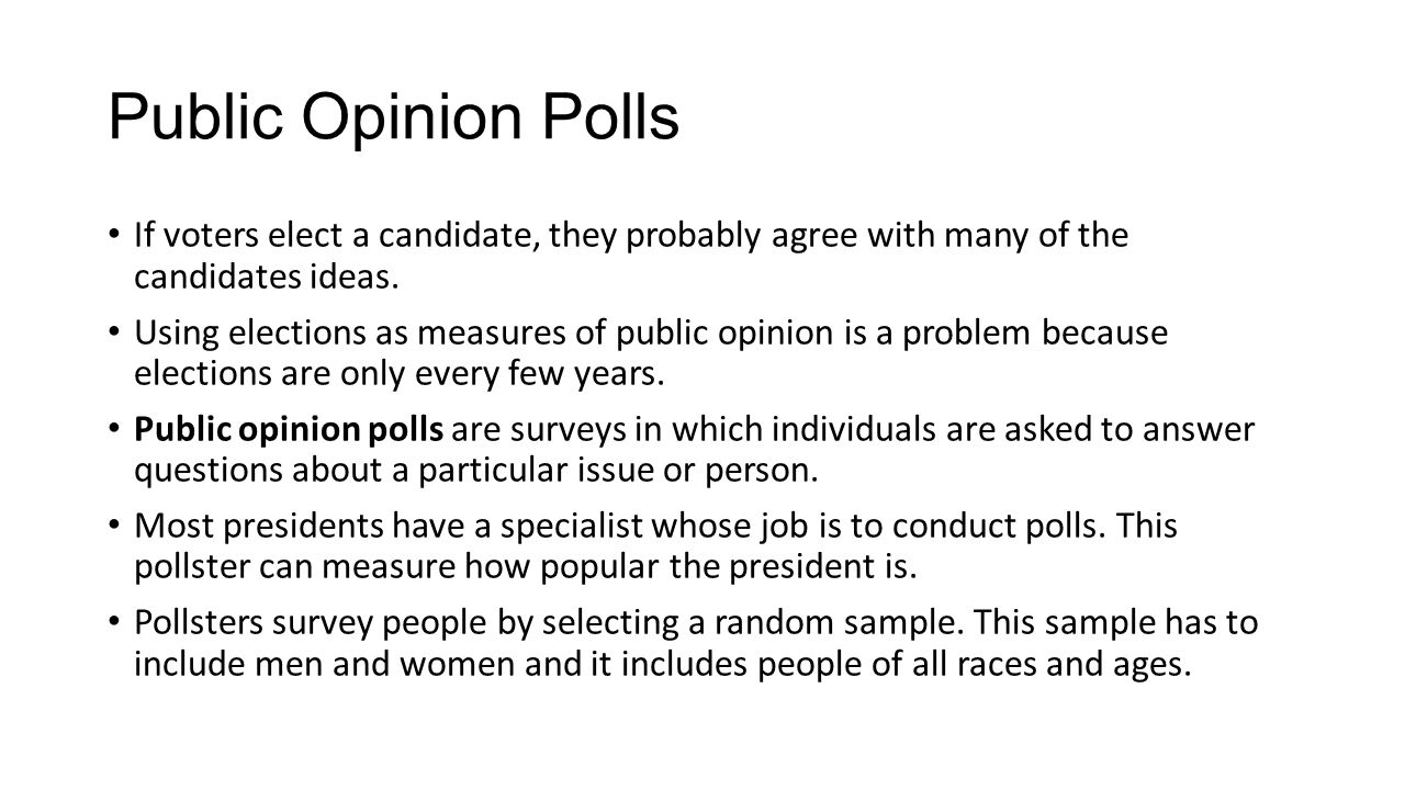 Public Opinion Polls If voters elect a candidate, they probably agree with many of the candidates ideas.