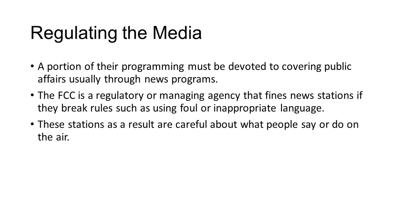 Regulating the Media A portion of their programming must be devoted to covering public affairs usually through news programs.