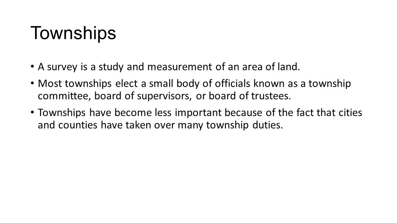 Townships A survey is a study and measurement of an area of land.