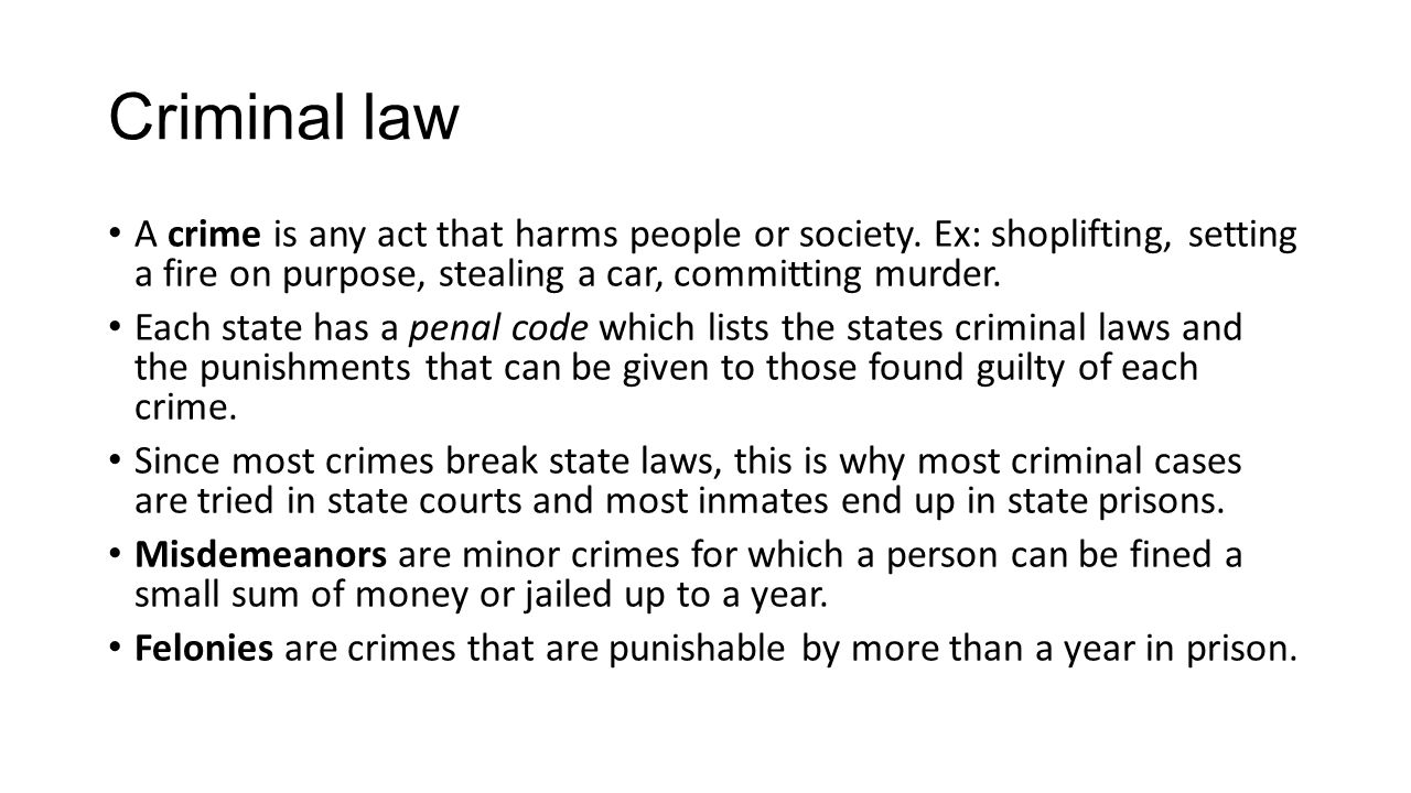 Criminal law A crime is any act that harms people or society. Ex: shoplifting, setting a fire on purpose, stealing a car, committing murder.