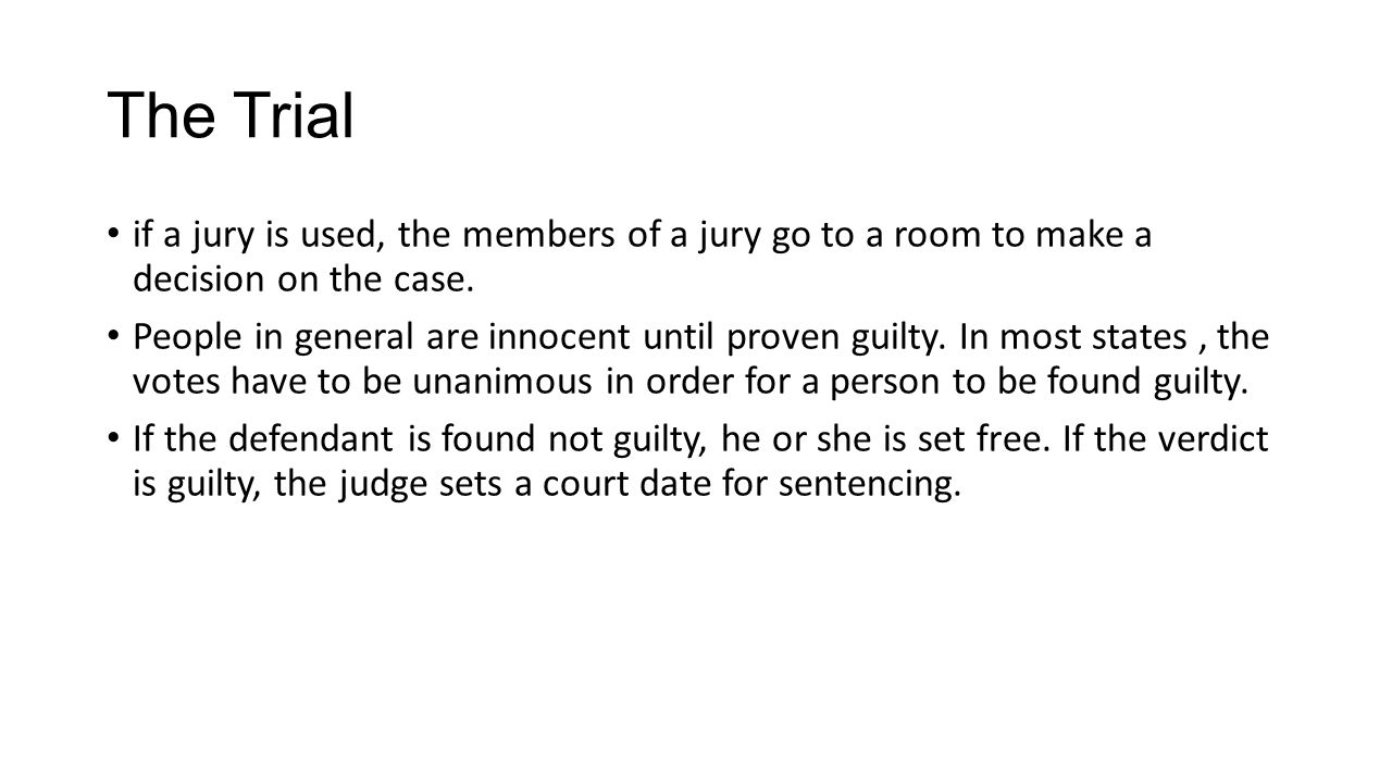 The Trial if a jury is used, the members of a jury go to a room to make a decision on the case.