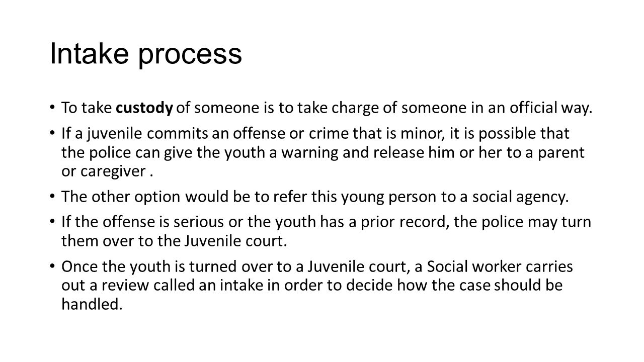 Intake process To take custody of someone is to take charge of someone in an official way.