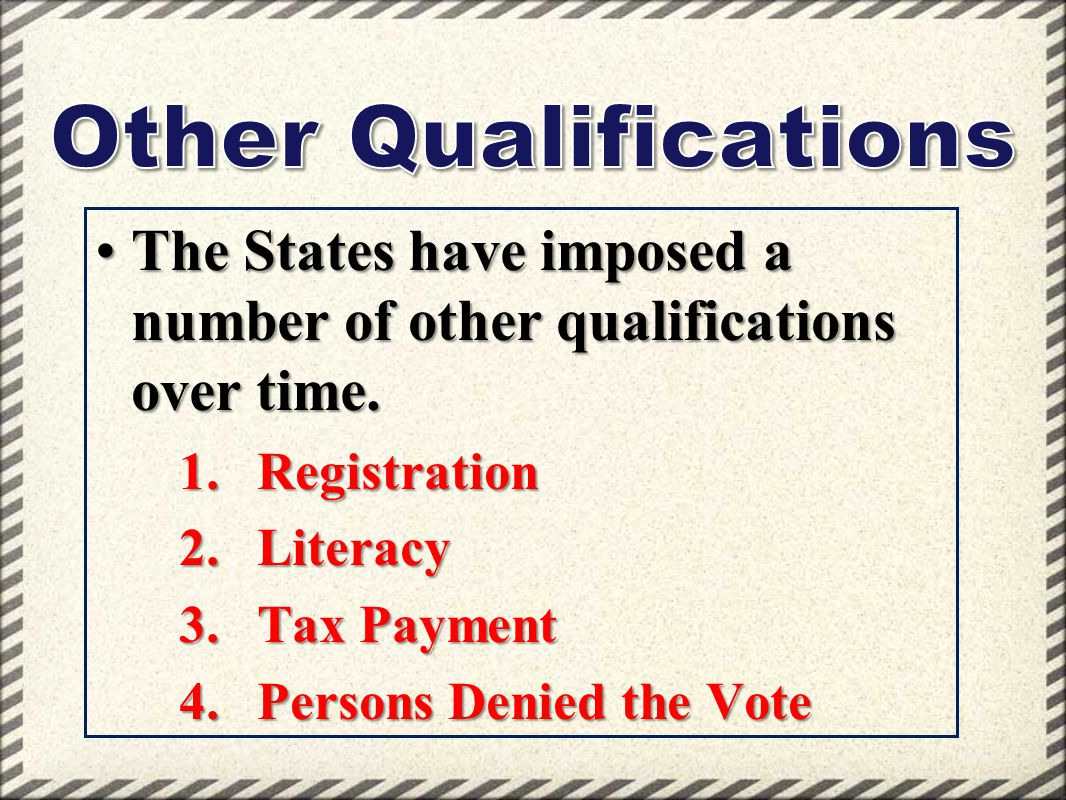 Other Qualifications The States have imposed a number of other qualifications over time. Registration.
