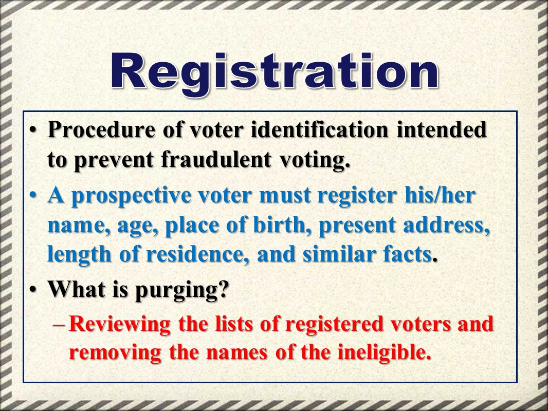 Registration Procedure of voter identification intended to prevent fraudulent voting.