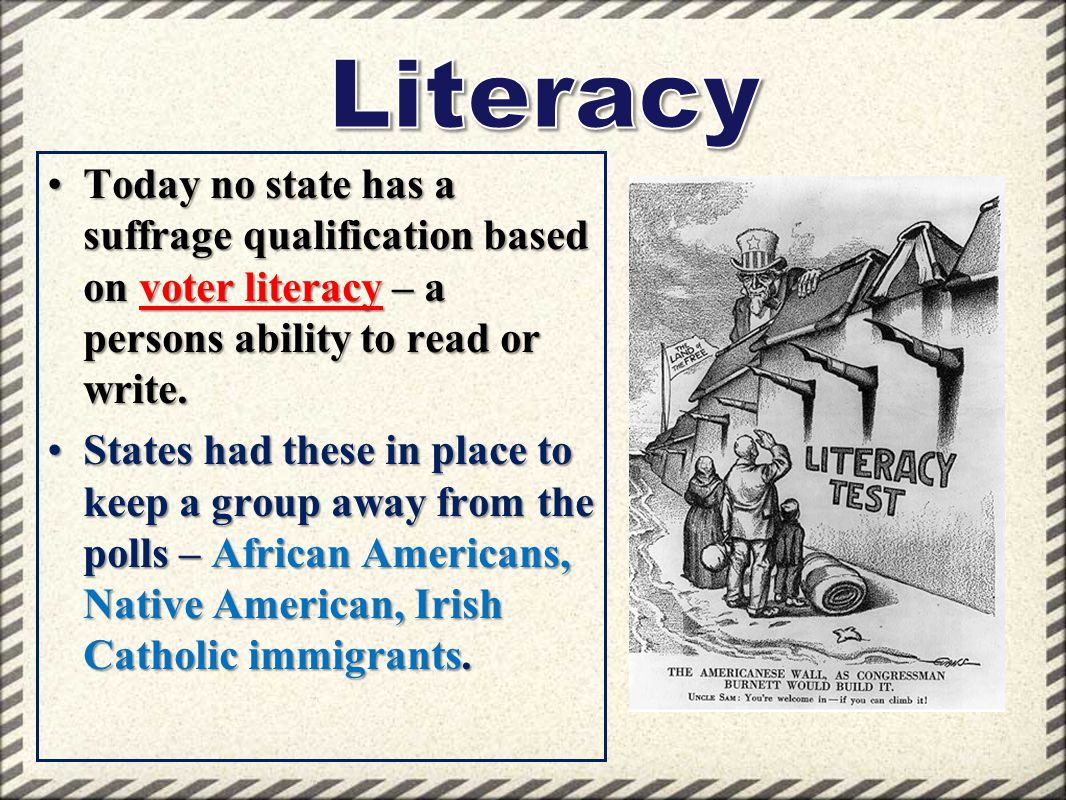 Literacy Today no state has a suffrage qualification based on voter literacy – a persons ability to read or write.