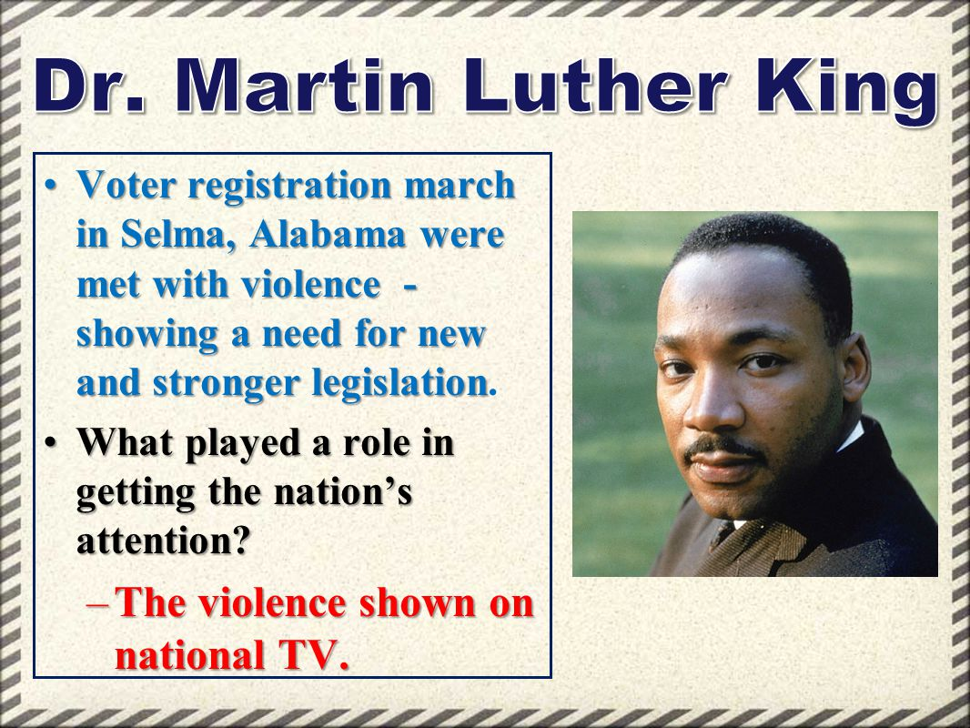 Dr. Martin Luther King The violence shown on national TV.