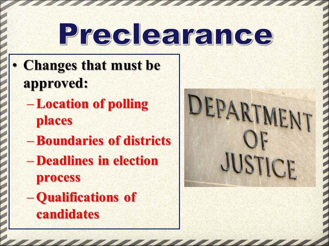 Preclearance Changes that must be approved: Location of polling places