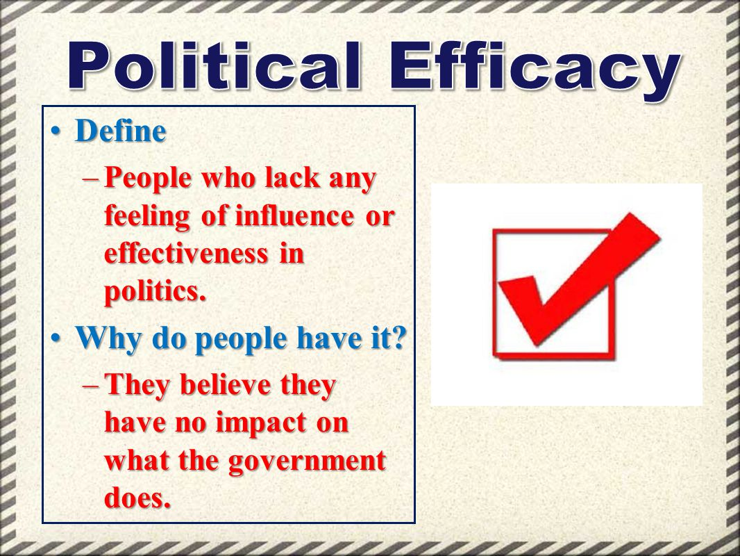 Political Efficacy Define Why do people have it