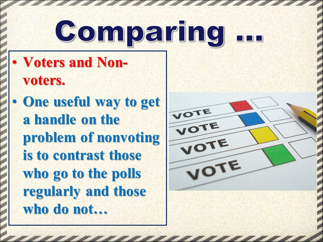 Comparing … Voters and Non-voters.