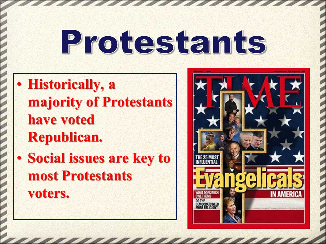 Protestants Historically, a majority of Protestants have voted Republican.