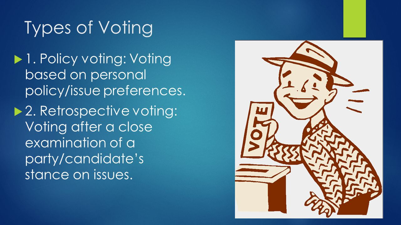 Types of Voting 1. Policy voting: Voting based on personal policy/issue preferences.