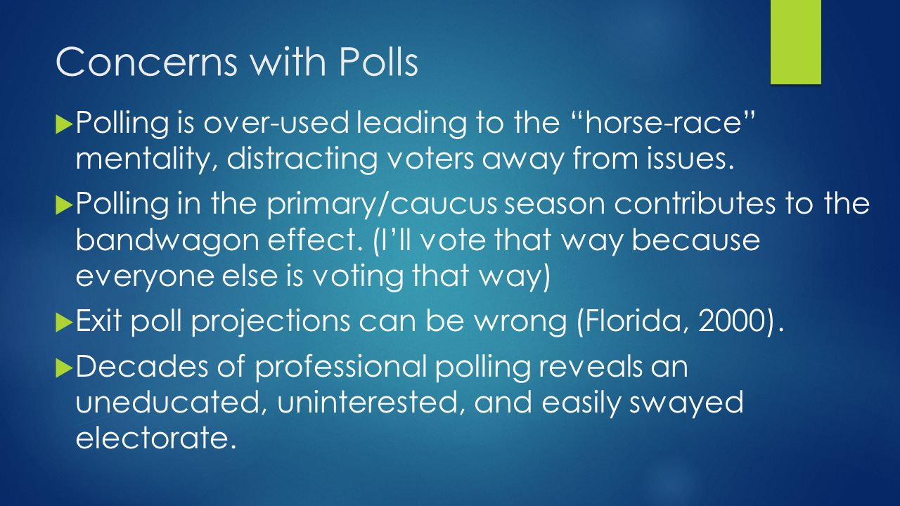 Concerns with Polls Polling is over-used leading to the horse-race mentality, distracting voters away from issues.