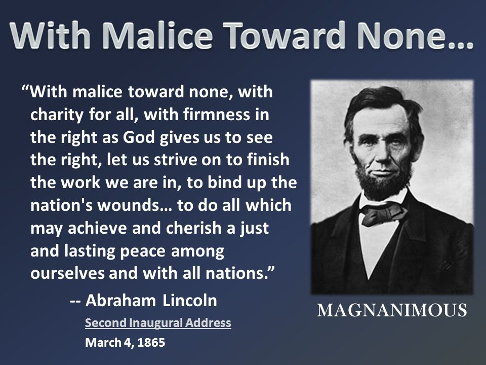 With Malice Toward None…