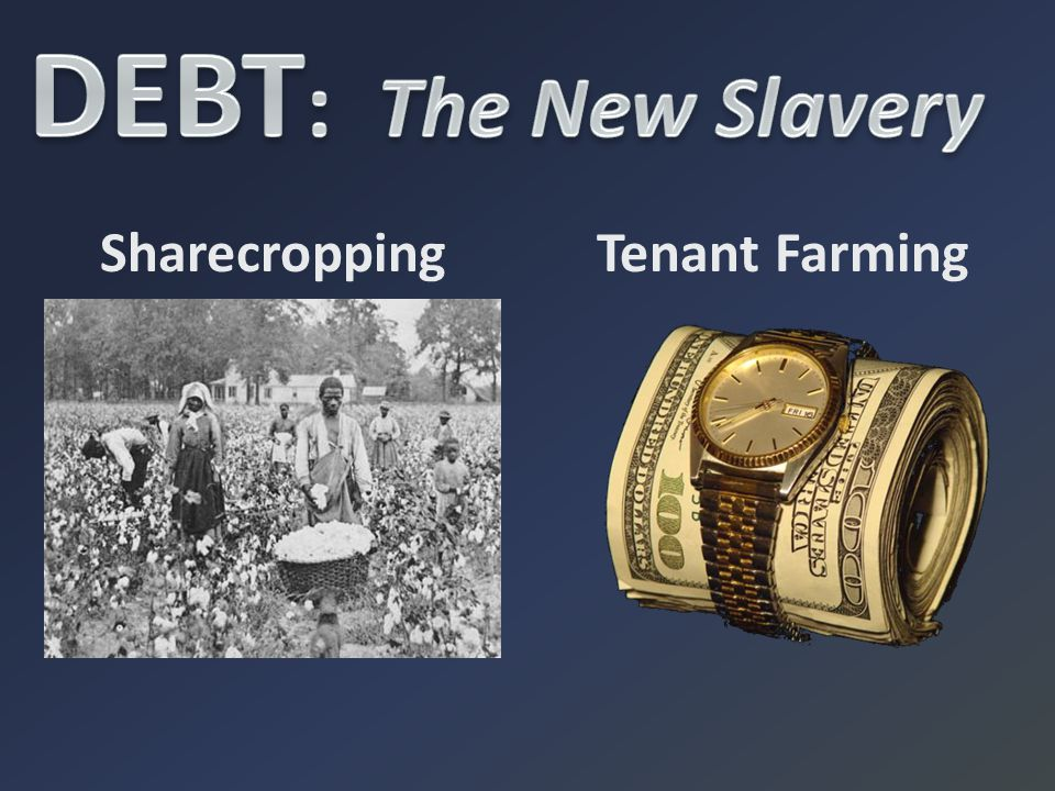 DEBT: The New Slavery Sharecropping Tenant Farming