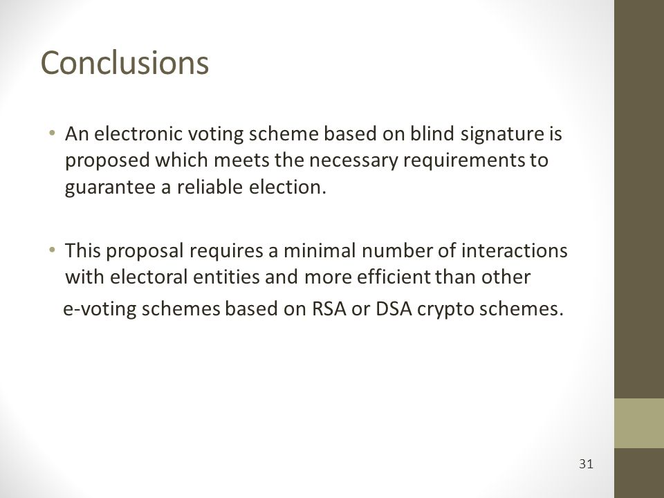 Conclusions An electronic voting scheme based on blind signature is proposed which meets the necessary requirements to guarantee a reliable election.