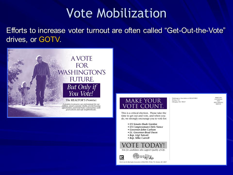 Vote Mobilization Efforts to increase voter turnout are often called Get-Out-the-Vote drives, or GOTV.