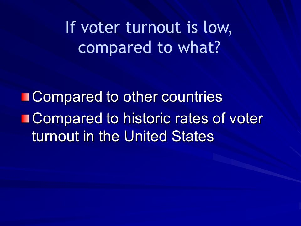 If voter turnout is low, compared to what