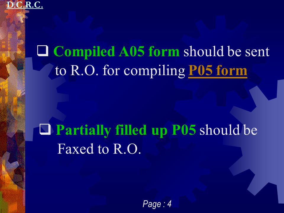 Compiled A05 form should be sent to R.O. for compiling P05 form