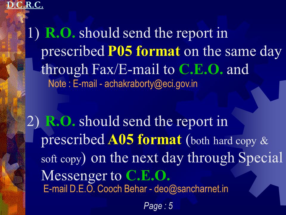 D.C.R.C. R.O. should send the report in prescribed P05 format on the same day through Fax/E-mail to C.E.O. and.