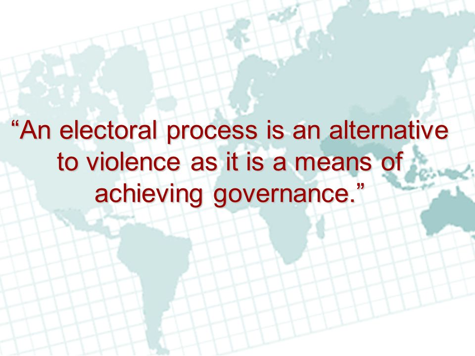 An electoral process is an alternative to violence as it is a means of achieving governance.