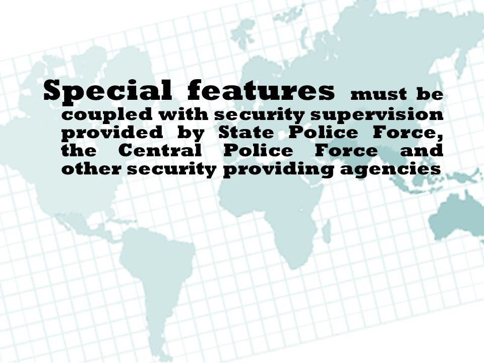 Special features must be coupled with security supervision provided by State Police Force, the Central Police Force and other security providing agencies