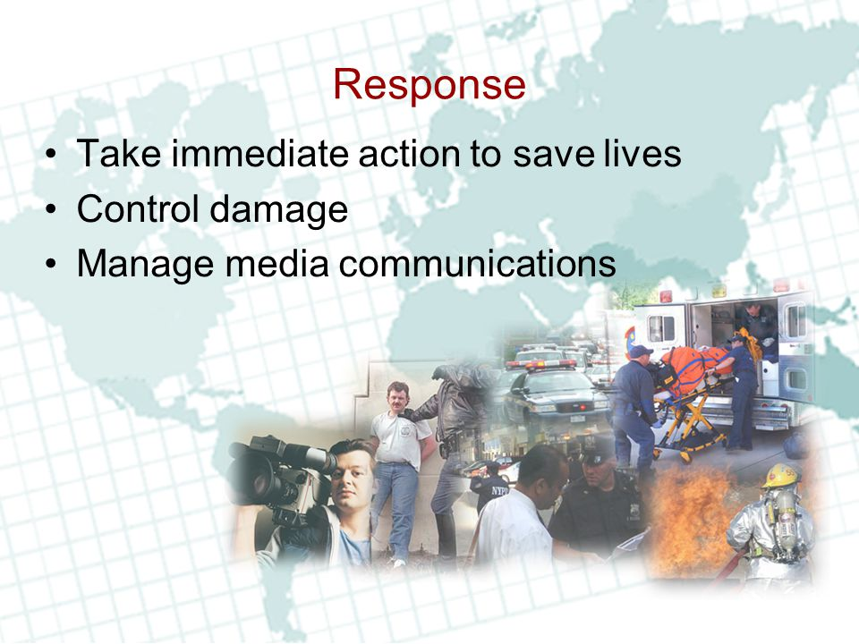 Response Take immediate action to save lives Control damage