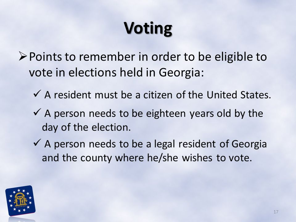 Voting Points to remember in order to be eligible to vote in elections held in Georgia: A resident must be a citizen of the United States.