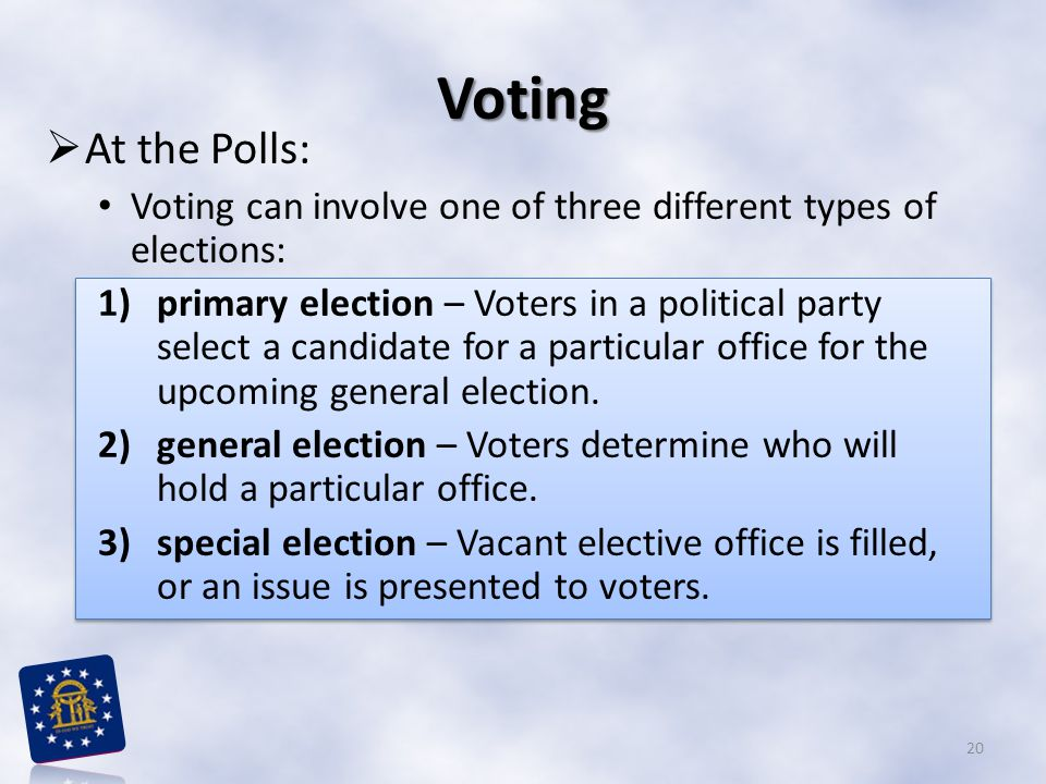 Voting At the Polls: Voting can involve one of three different types of elections: