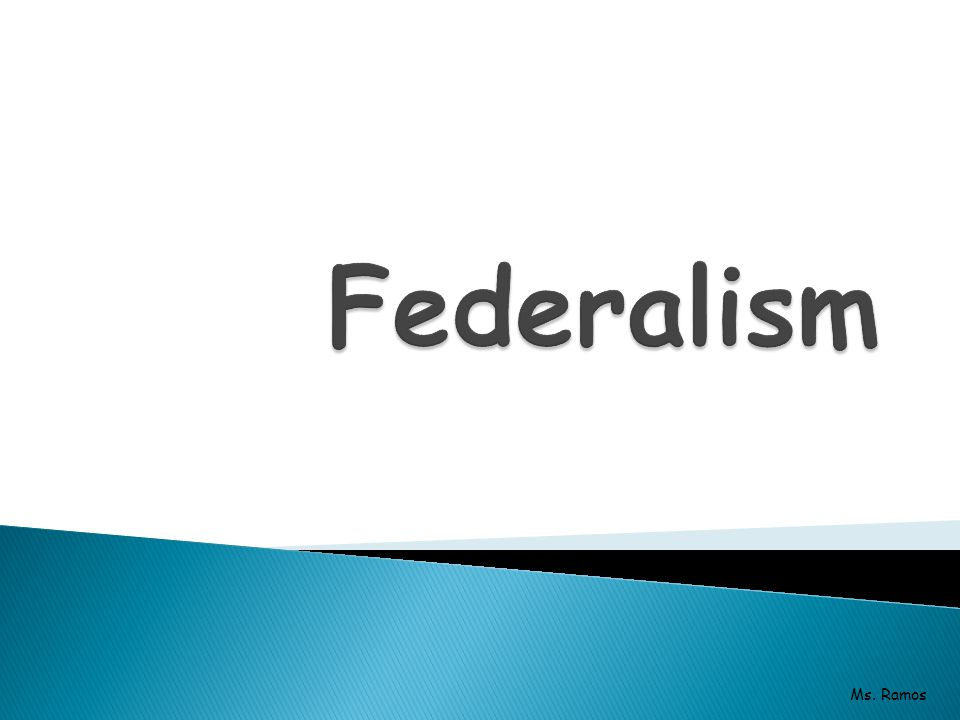 Federalism Ms. Ramos