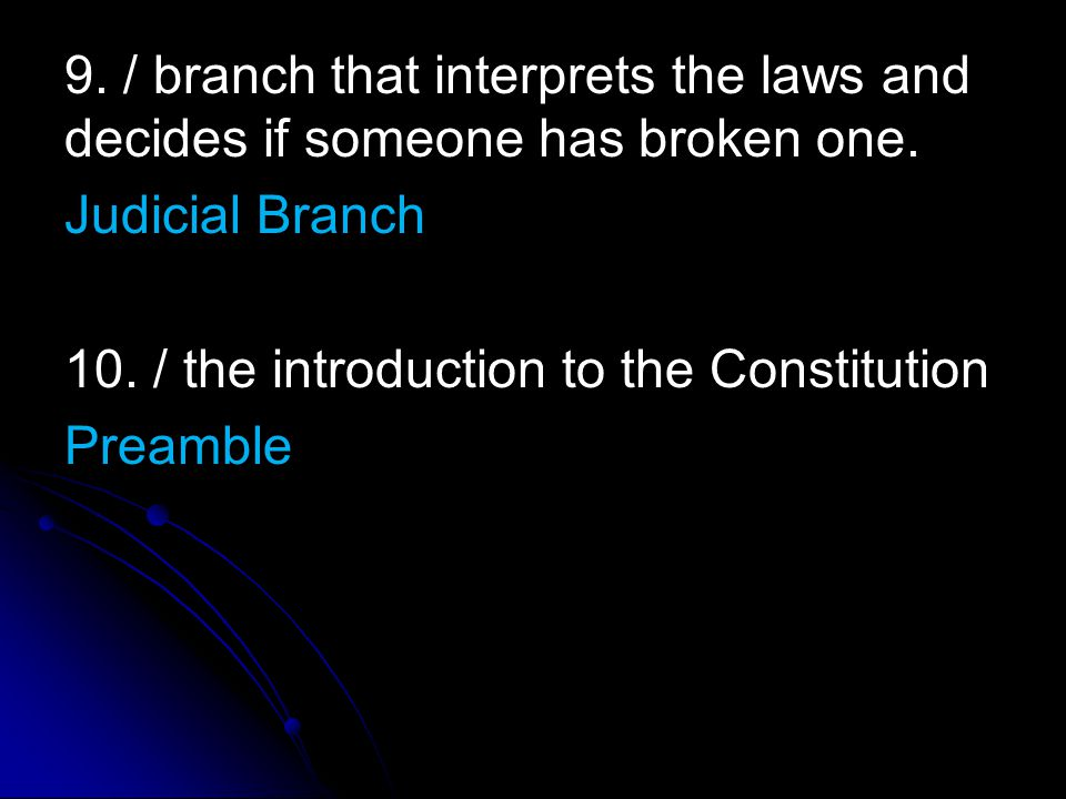 9. / branch that interprets the laws and decides if someone has broken one.