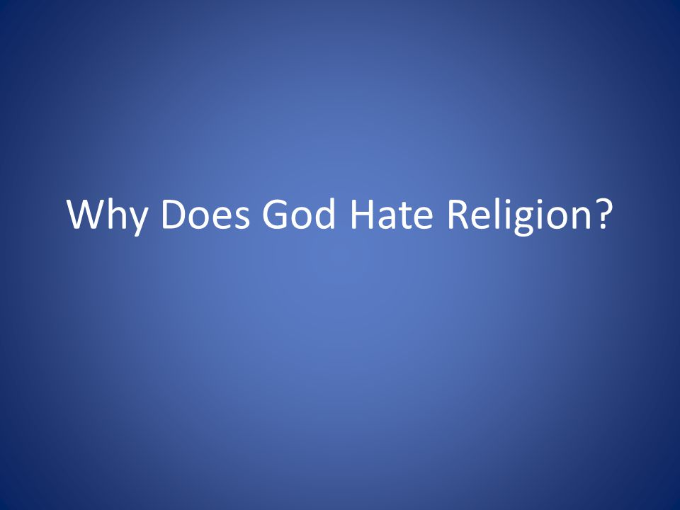 Why Does God Hate Religion