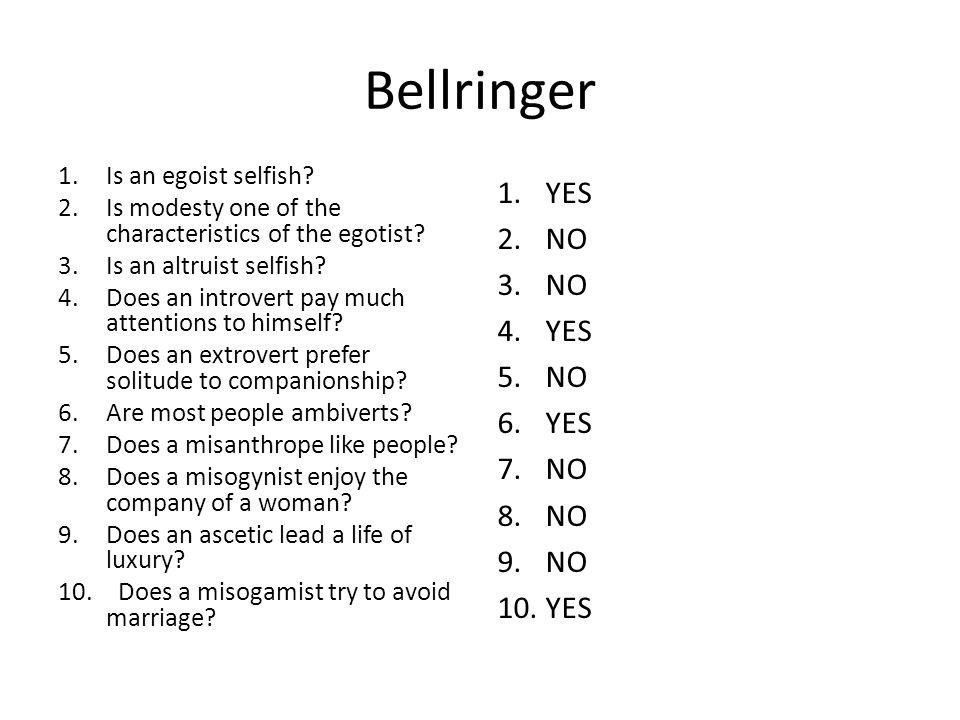 Bellringer YES NO Is an egoist selfish