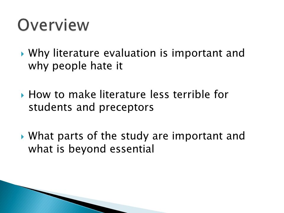 Overview Why literature evaluation is important and why people hate it
