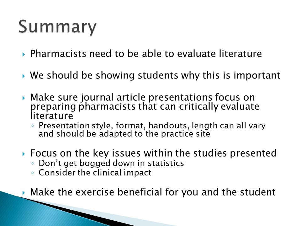 Summary Pharmacists need to be able to evaluate literature