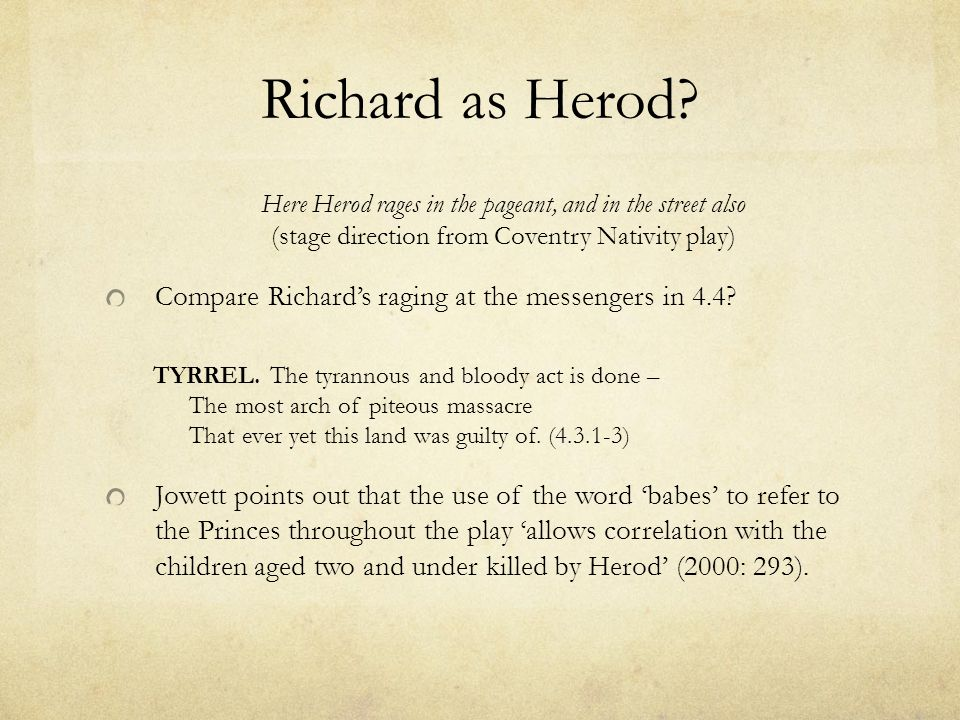 Richard as Herod Compare Richard's raging at the messengers in 4.4