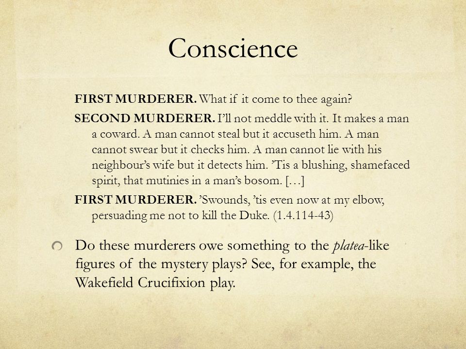 Conscience FIRST MURDERER. What if it come to thee again