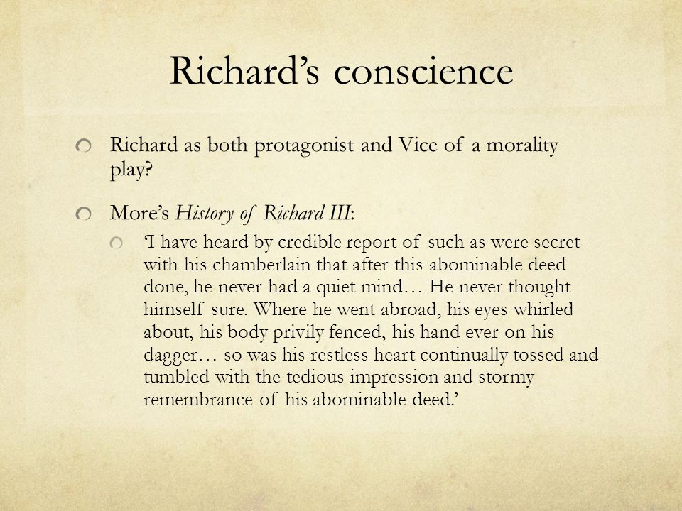 Richard's conscience Richard as both protagonist and Vice of a morality play More's History of Richard III: