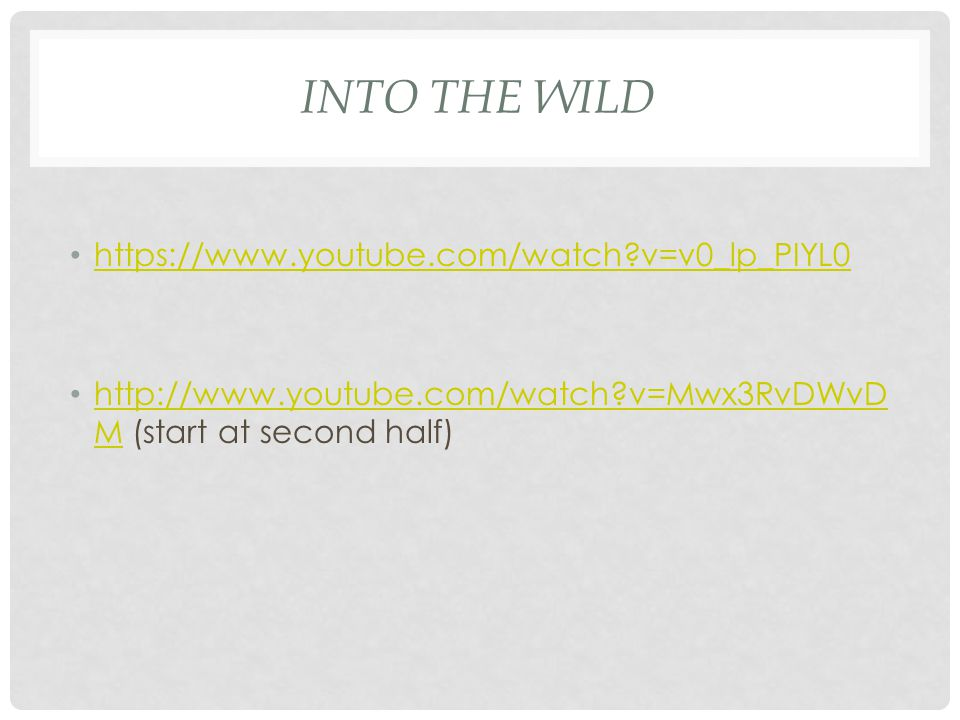 Into the Wild https://www.youtube.com/watch v=v0_lp_PIYL0