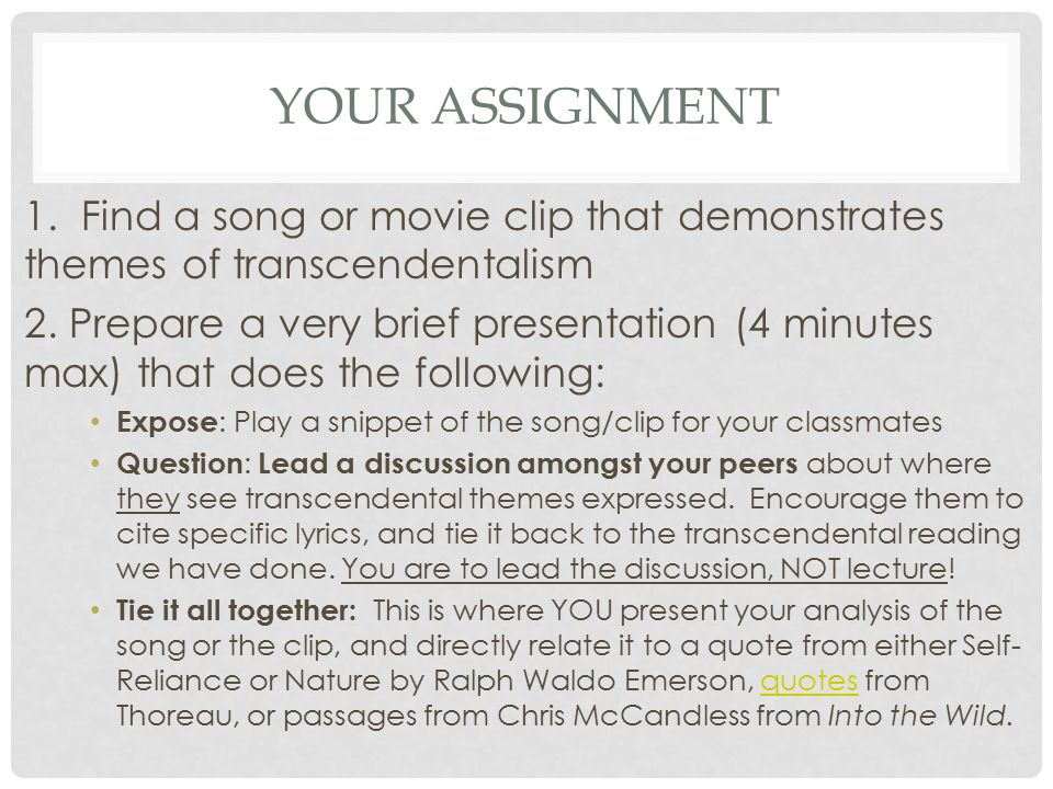 Your Assignment 1. Find a song or movie clip that demonstrates themes of transcendentalism.