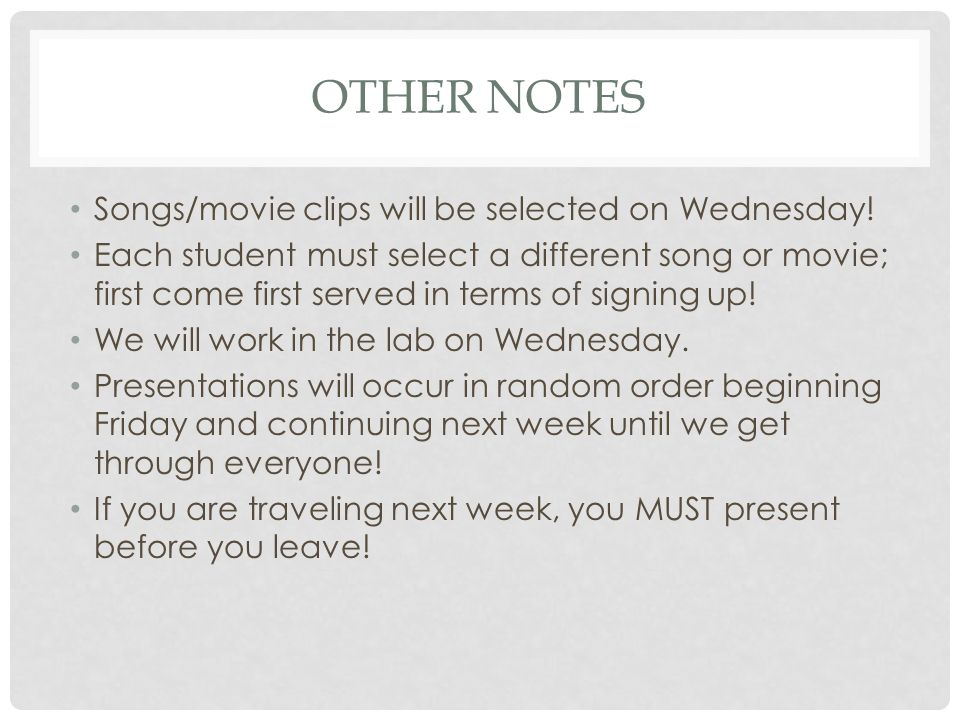 Other notes Songs/movie clips will be selected on Wednesday!