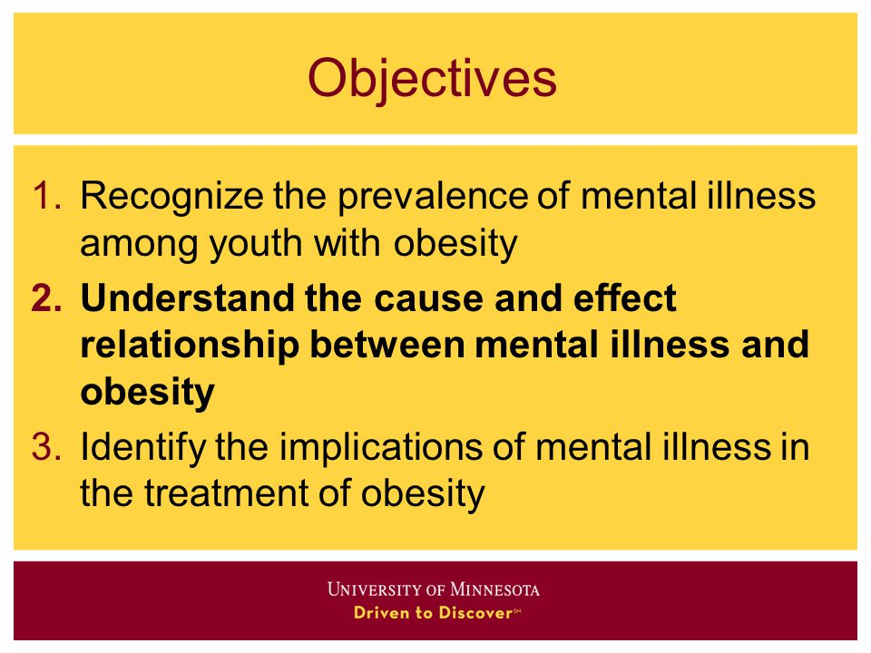 Objectives Recognize the prevalence of mental illness among youth with obesity.